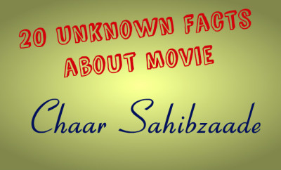 unknown facts about movie chaar sahibzaade