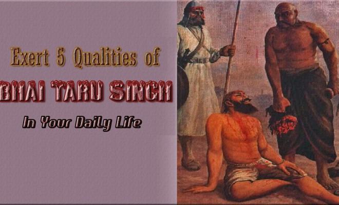 Exert 5 habits of Bhai Taru Singh Ji in your Daily Life
